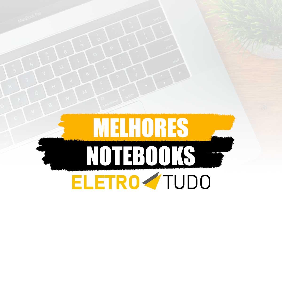 melhores notebooks eletrotudo
